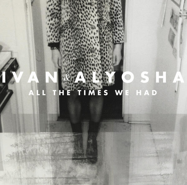 Ivan & Alyosha - All The Times We Had